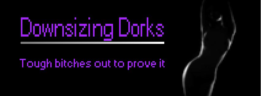 Downsizing Dorks