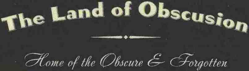 The Land of Obscusion: Home of the Obscure & Forgotten