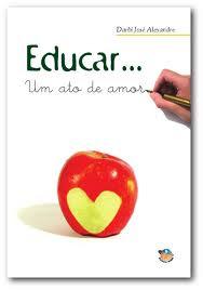 EDUCAR É UM ATO DE AMOR...