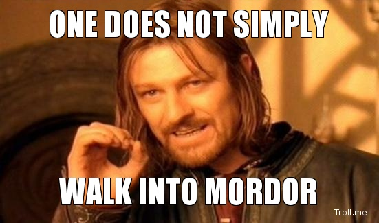Pictures   One-does-not-simply-walk-into-mordor