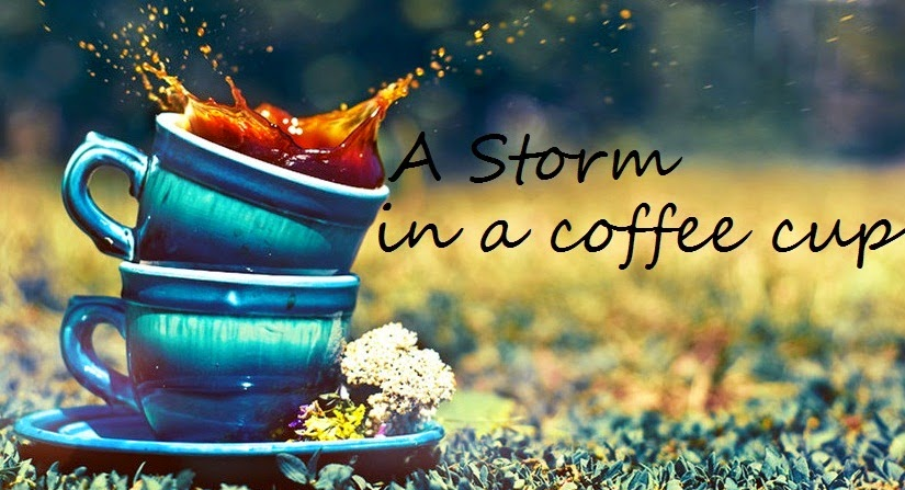 A Storm in a Coffee Cup