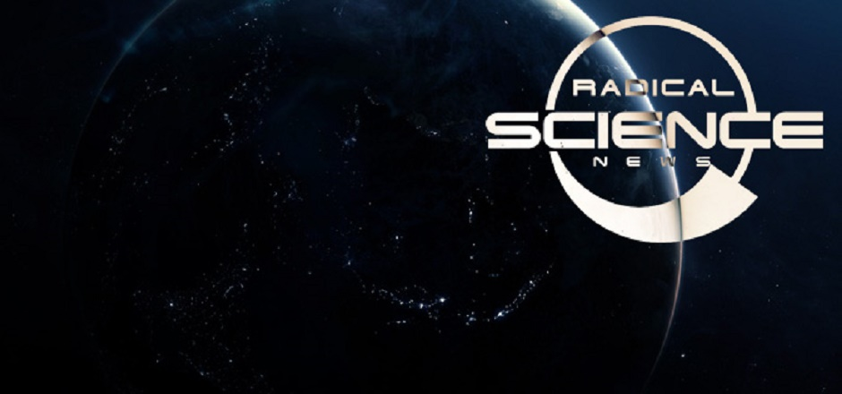 RADICAL SCIENCE NEWS IS RADICAL: