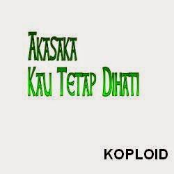 Download Lagu Akasaka - Kau Tetap Dihati Mp3