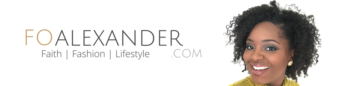 Fo Alexander | Faith, Fashion, Lifestyle