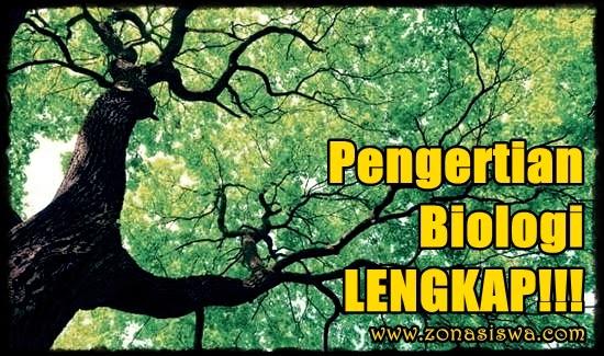 Pengertian Biologi, LENGKAP!!! | www.zonasiswa.com
