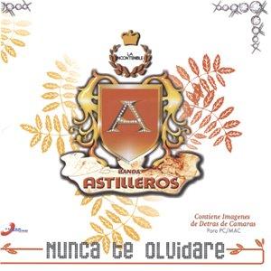 Descargar Banda Astilleros - Nunca Te Olvidare CD Album 2008