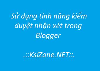 Sử dụng tính năng kiểm duyệt nhận xét trong Blogger