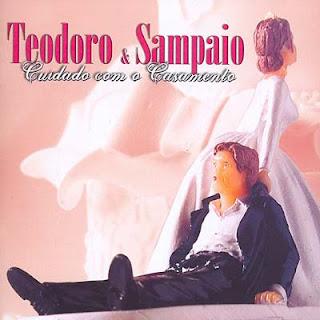 Teodoro e Sampaio  - Cuidado Com o Casamento