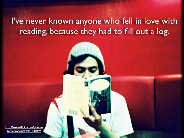 Ive never known anyone who fell in love with reading, because they had to fill out a log