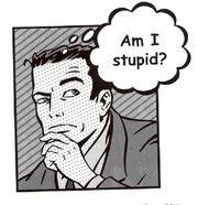am i stupid?