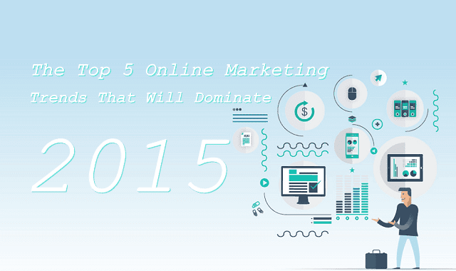 Image: The Top 5 Online Marketing Trends That Will Dominate 2015