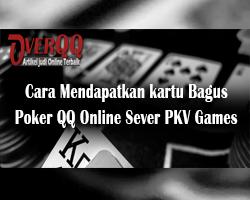 Cara Mendapatkan kartu Bagus Poker QQ Online Sever PKV Games