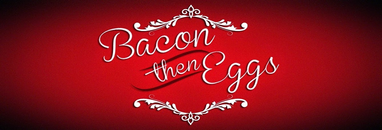 BaconThenEggs