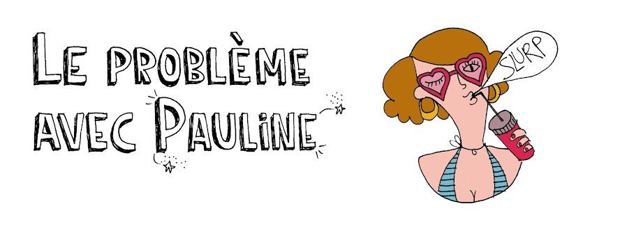 Le problème avec Pauline