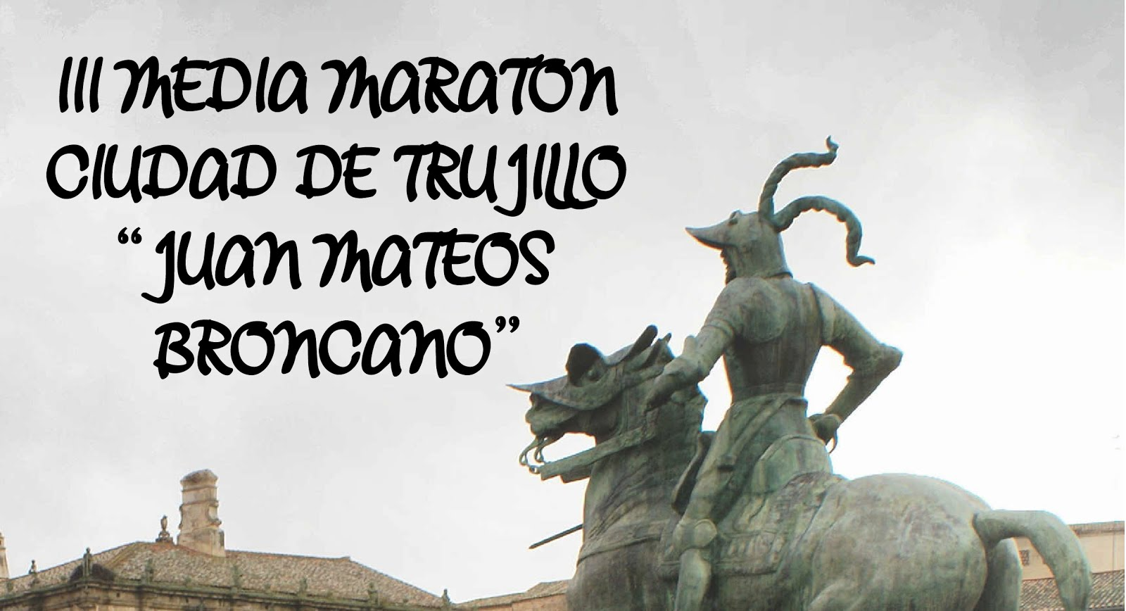 "III MEDIA MARATON CIUDAD DE TRUJILLO ""JUAN MATEOS BRONCANO"""