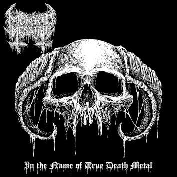"MORBID MESSIAH - ""IN THE NAME OF TRUE DEATH METAL"""