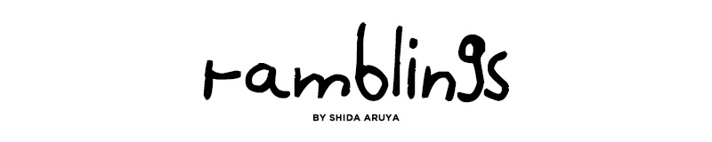 RAMBLINGS by Shida Aruya