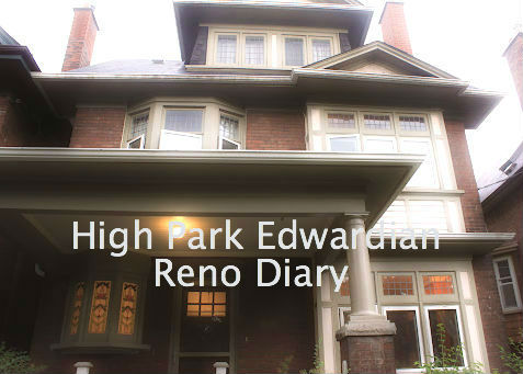 High Park Edwardian Reno Diary