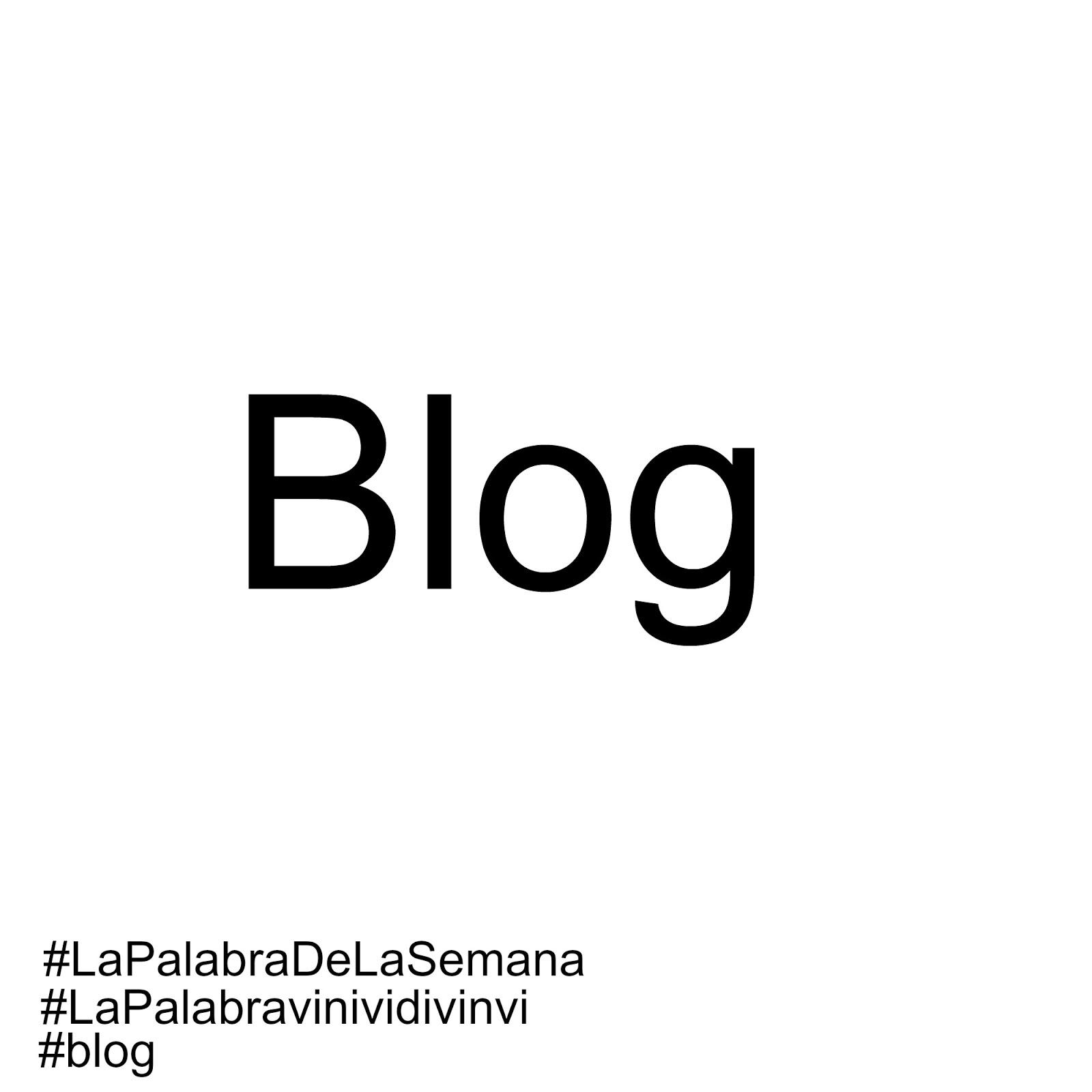 La palabra de la semana: #Blog #lapalabradelasemana #lapalabravinividivinvi