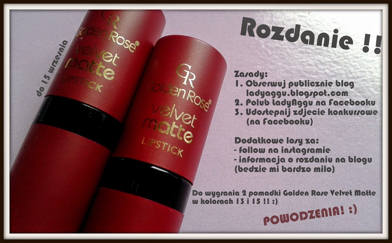 http://ladyaggu.blogspot.com/2014/08/rozdanie-golden-rose-velvet-matte-15-09.html