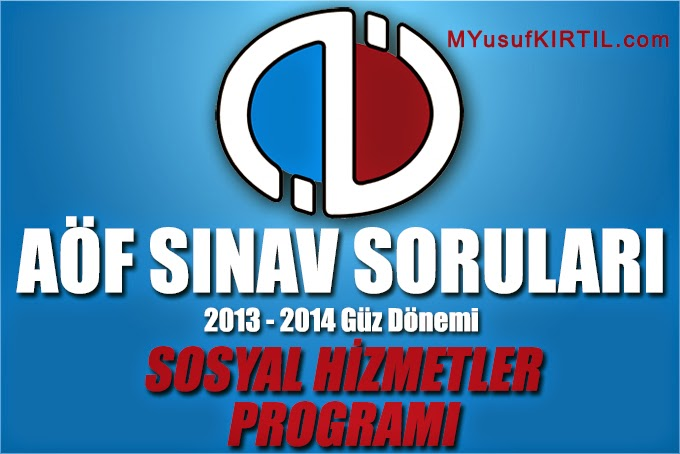 Açıköğretim Fakültesi ( AÖF ) Sosyal Hizmetler Bölümü / Programı 2013 - 2014 Güz Dönemi Ara Sınav ( Vize ) Soruları İndir