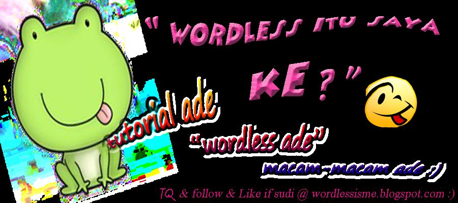 | wOrdLess iTu saYa ke ? |