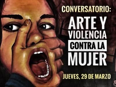 """Conversatorio """"Arte y violencia contra la Mujer"""" - Conversatorio 4"""