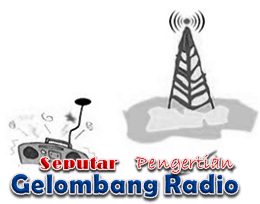 Seputar Pengertian Dan Jenis Gelombang Radio