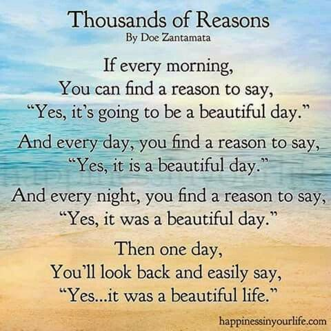 """If every morning, you can find a reason to say, 'Yes, it's going to be a beautiful day.' And every day, you find a reason to say, 'Yes, it is a beautiful day.' And every night, you find a reason to say, 'Yes, it was a beautiful day.' Then one day, you'll look back and easily say, 'Yes... it was a beautiful life.'"" ~ Doe Zantamata; Picture of a beach. happinessinyourlife.com"
