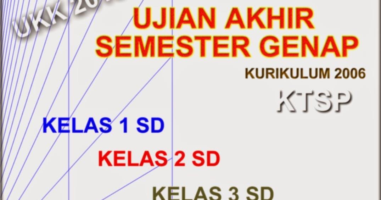 Paket Lengkap Soal Ujian Akhir Semester Genap Kelas 1 2 3 4 Dan 5 Ktsp Rief Awa