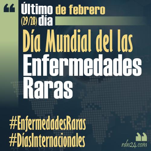Último día de febrero – Día Mundial de las Enfermedades Raras #DíasInternacionales