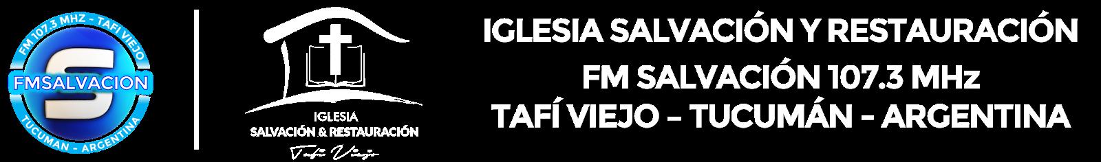 Iglesia Salvación y Restauración | FM Salvación 107.3 MHz - Tafí Viejo, Tucumán