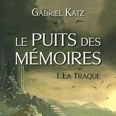 Le Puits des Mémoires, tome 1 : La Traque de Gabriel Katz