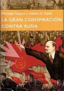 La gran conspiración contra rusia. Michael Sayers y Albert E.Kahn