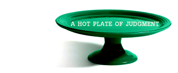 A Hot Plate of Judgment