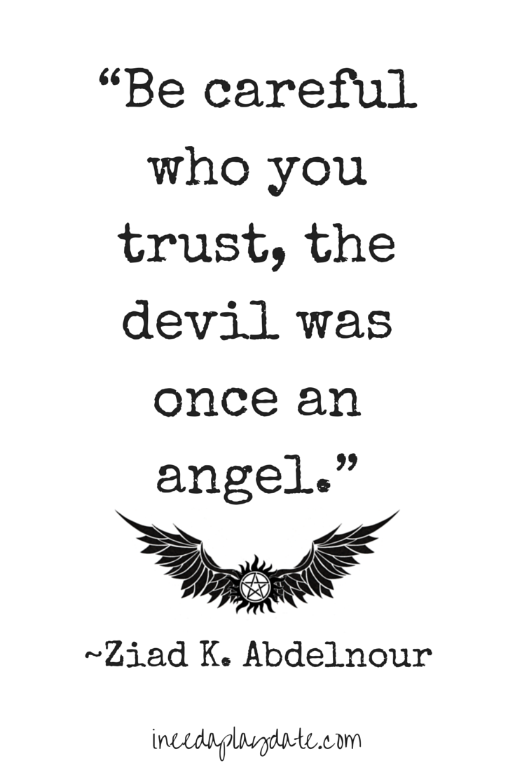 Be careful who you trust, the devil was once an angel. - Abdelnour