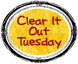 Clear It Out Tuesday...