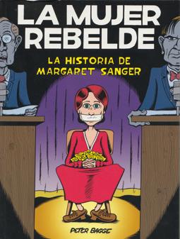 La mujer rebelde, la historia de Margaret Sanger por Peter Bagge, edita la Cupula, sexo, aborto, feministas