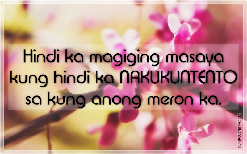 Hindi Ka Magiging Masaya Kung Hindi Ka Nakukuntento Sa Kung Anong Meron Ka, Picture Quotes, Love Quotes, Sad Quotes, Sweet Quotes, Birthday Quotes, Friendship Quotes, Inspirational Quotes, Tagalog Quotes