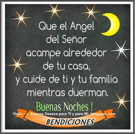 Que el Angel del Señor acampe alrededor de tu casa, y cuide de ti y tu familia mientras duerman. Buenas Noches !