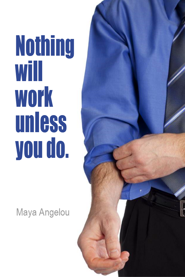 visual quote - image quotation for Work - Nothing will work unless you do. - Maya Angelou