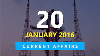 Current Affairs 20 January 2016