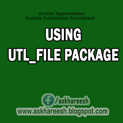 USING UTL_FILE PACKAGE,AskHareesh Blog for OracleApps