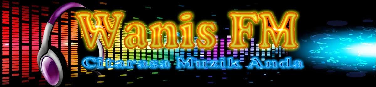 WanisFM - Citarasa Muzik Anda