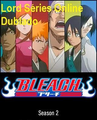 http://lordseriesonlinedublado.blogspot.com.br/2013/04/bleach-2-temporada-dublado.html