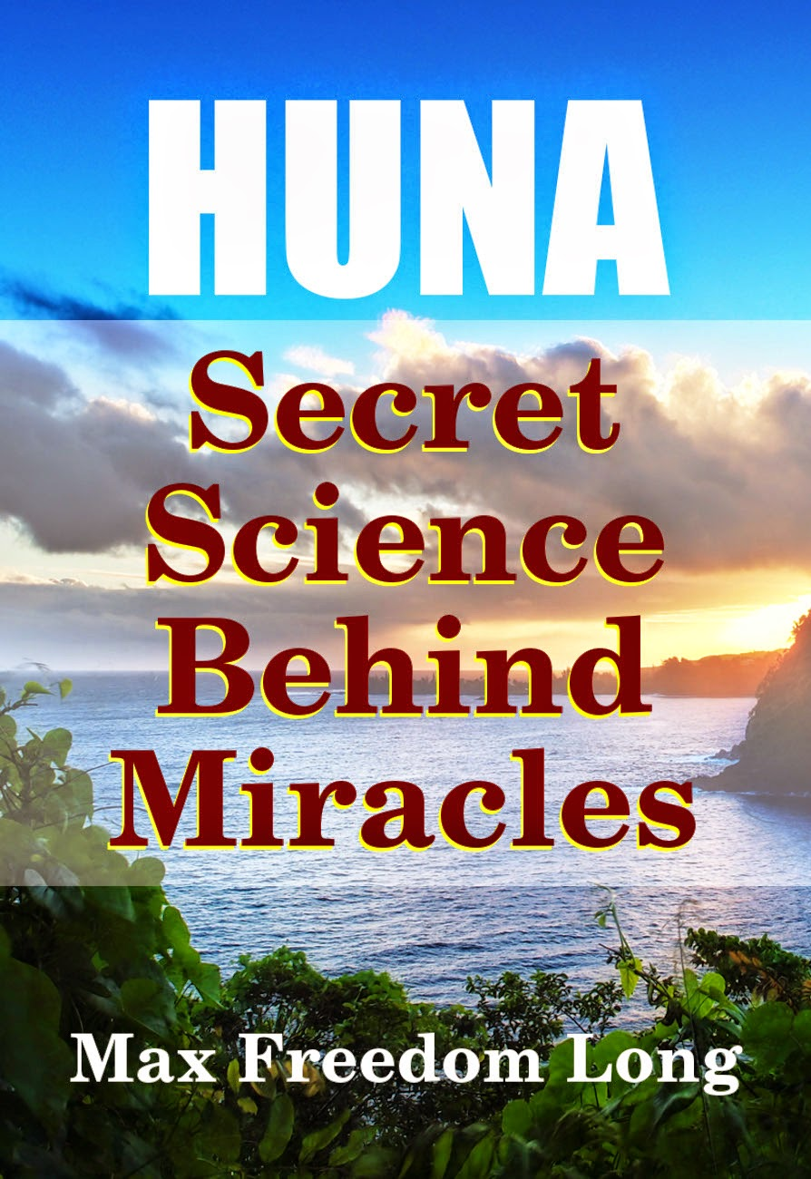 Huna, The Secret Science Behind Miracles, by Max Freedom Long