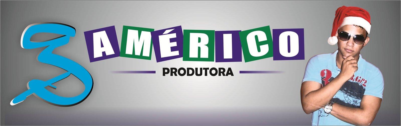 '-- Américo Produções --' Maior Produtora virtual da Web.