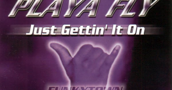 Playa Fly - Just Gettin' It On