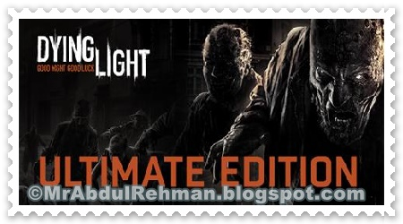 Dying light ultimate edition Free Download PC Game Full Version