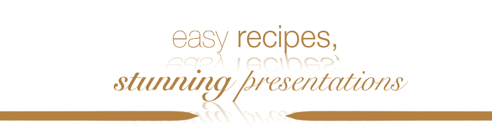 Easy recipes, stunning presentations